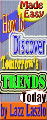 How To Discover Tomorrow's Trends Today