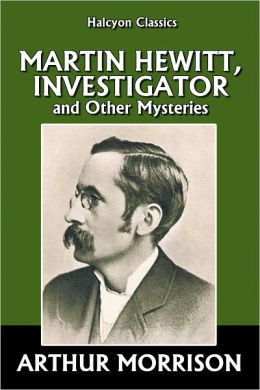 Martin Hewitt, Investigator and Other Mysteries by Arthur Morrison