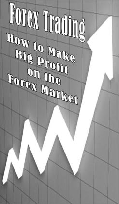 Currency Forex Trading: The Book on How to Make Profits