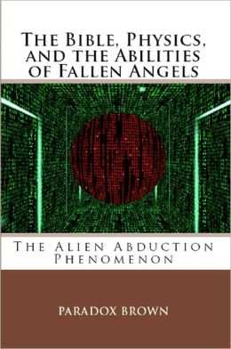 The Bible, Physics, and the Abilities of Fallen Angels: The Alien Abduction Phenomenon