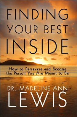 Finding Your Best Inside: How to Persevere and Become the Person You Are Meant to Be