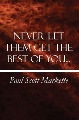 Never Let Them Get the Best of You…
