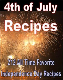 4th of July Recipes - 221 All Time Favorite Independence Day Recipes (With an Active Table of Contents)