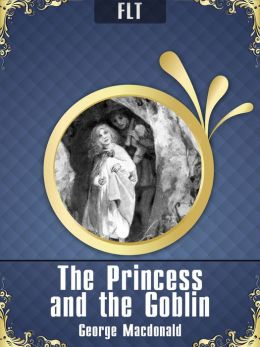 The Princess and the Goblin [New NOOK edition with best navigation & active TOC]