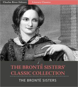 The Bronte Sisters' Classic Collection: Wuthering Heights, Agnes Grey and Jane Eyre: An Autobiography