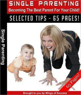 Single Parenting – Becoming the Best Parent For Your Child