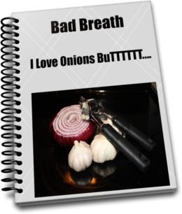 Bad Breath I Love Onions BuTTTTTT….