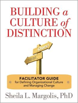 Building a Culture of Distinction: Facilitator Guide for Defining Organizational Culture and Managing Change