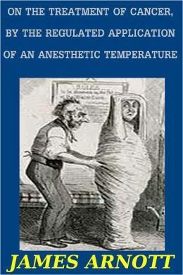 ON THE TREATMENT OF CANCER, BY THE REGULATED APPLICATION OF AN ANESTHETIC TEMPERATURE