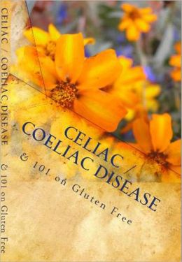 Celiac / Coeliac Disease & 101 on Gluten Free