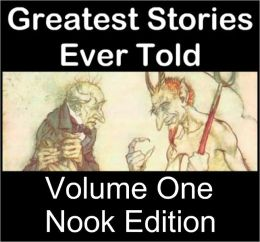 Greatest Stories Ever Told: Classic Fiction Volume 1 (Nook Edition - Pride and Prejudice, Dracula, Treasure Island, War of the Worlds, Frankenstein, Wuthering Heights, Great Expectations; Jane Austen, Charles Dickens, HG Wells, Franz Kafka & more)