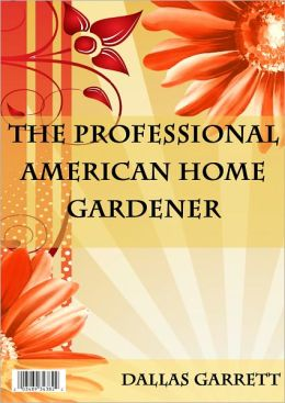 The Professional American Home Gardener