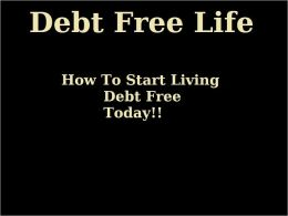 Debt Free Life: How to Start Living Debt Free Today!