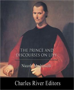 The Prince and Discourses on Livy (Illustrated with TOC)