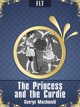 The Princess and Curdie [New NOOK edition with best navigation & active TOC]