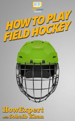 How To Play Field Hockey - Your Step-By-Step Guide To Playing Field Hockey