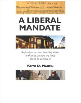 A Liberal Mandate: Reflections on our Founding Vision and Rants on how we have Failed to Achieve it