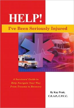 HELP! I've Been Seriously Injured; A Survivors Guide..