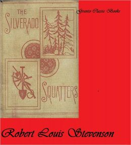 The Silverado Squatters ( Classic Short Story) by Robert Louis Stevenson