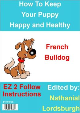 How To Keep Your French Bulldog Happy and Healthy