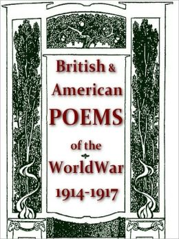 A Treasury of War Poetry - British and American Poems of the World War 1914-1917
