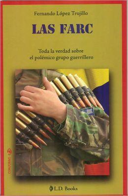 Las FARC. Toda la verdad sobre el polemico grupo guerrillero