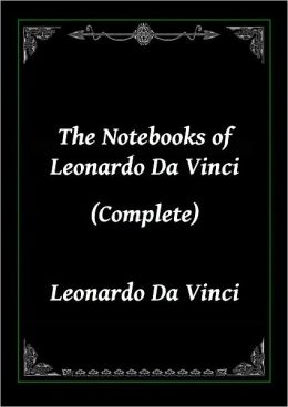 The Notebooks of Leonardo Da Vinci (Complete)
