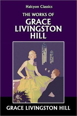The Works of Grace Livingston Hill