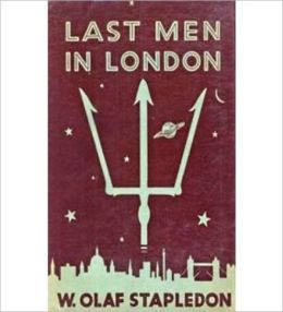 Last Men In London: A Science Fiction Classic By William Olaf Stapledon!