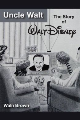 Uncle Walt: The Story of Walt Disney
