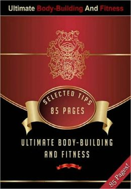 Ultimate Body-Building And Fitness - Self Improvement Weight Control ebook