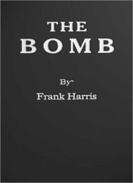 The Bomb: A History/Romance, Politics Classic By Frank Harris!