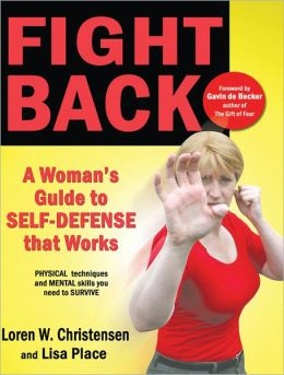 Fight Back: A Woman's Guide to Self-defense that Works