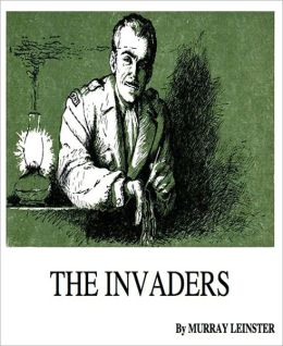 The Invaders: A Science Fiction Classic By Murray Leinster!