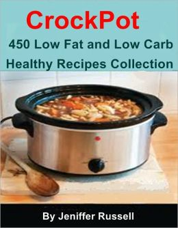 CrockPot Cookbook : 450 Low Fat and Low Carb Healthy Recipes Collection