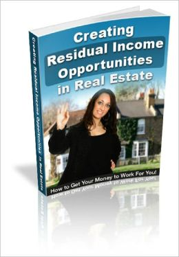 Creating Residual Income Opportunities In Real Estate Discover How to Create Passive Real Estate Income