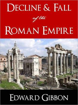 COMPLETE AND UNABRIDGED 6 VOLUMES: THE HISTORY OF THE DECLINE AND FALL OF ROMAN EMPIRE (The Monumental Worldwide Bestseller) BY EDWARD GIBBON [Nook Edition] The Complete and Unabridged Version! (All 6 Volumes) The Historical Masterpiece by Edward Gibbon