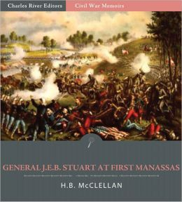 General J.E.B. Stuart at First Manassas: Account of the Battle from The Life and Campaigns of Major-General JEB Stuart (Illustrated)