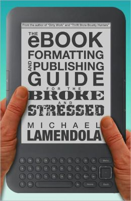 The eBook Formatting & Publishing Guide For The Broke and Stressed