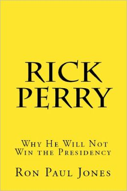 Rick Perry: Why He Will Not Win the Presidency