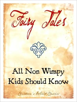 FAIRY TALES ALL NON WIMPY KIDS SHOULD KNOW (Special Nook Edition) BESTSELLING COLLECTION OF CHILDREN'S FAIRY TALES NOOKBook Exclusive Including ALADDIN, TOM THUMB, BEAUTY AND THE BEAST, ALI BABA, PUSS IN BOOTS, SINBAD, JACK AND THE BEANSTALK and MORE!