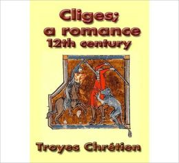 Cliges: A Romance! A Classic By Chretien de Troyes!