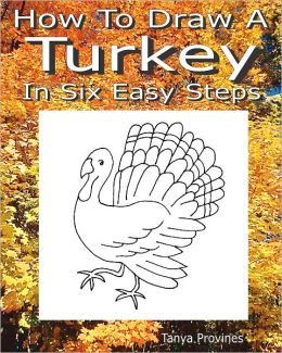 How To Draw A Turkey In Six Easy Steps