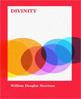 Divinity: A Science Fiction/Short Story Classic By William Douglas Morrison!