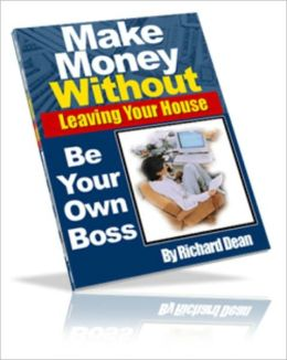 An Insider's Guide On:How To Make Money Without Leaving Your House!