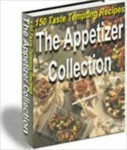 A Burst of Flavor - 150 authentic & Savory Recipes - The Appetizer Collection