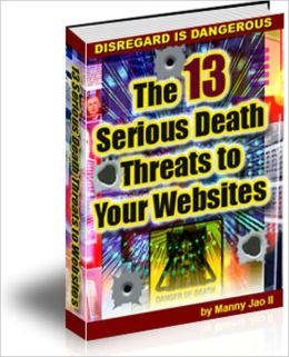 The 13 Serious Death Threats to Your Websites - Disregard is Dangerous