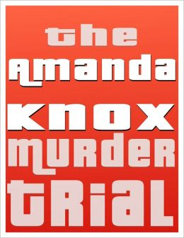 TRUE CRIME: THE AMANDA KNOX TRIAL AND THE MURDER OF MEREDITH KERCHER
