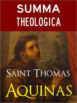 THOMAS AQUINAS SUMMA THEOLOGICA COMPLETE AND UNABRIDGED (Special Nook Edition) Catholic Church Classic Text by Thomas Aquinas Thomas of Aquin Thomas of Aquino [Dominican Order] Recommended by Pope Benedict and Catholic Church NOOKBook BESTSELLER