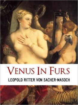 CLASSIC EUROPEAN SEX EROTICA: VENUS IN FURS (Sex and Erotica Collection) by Sacher Masoch FOR ADULTS AND MATURE READERS ONLY [Nook Edition] NOOKbook Sex Classics Explicit Content and Sexual References Sexuality Bondage Spanking S&M BDSM Sado-Masochism